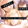 angel or demon, i'm guilty of treason
