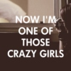 Now I'm One Of Those Crazy Girls