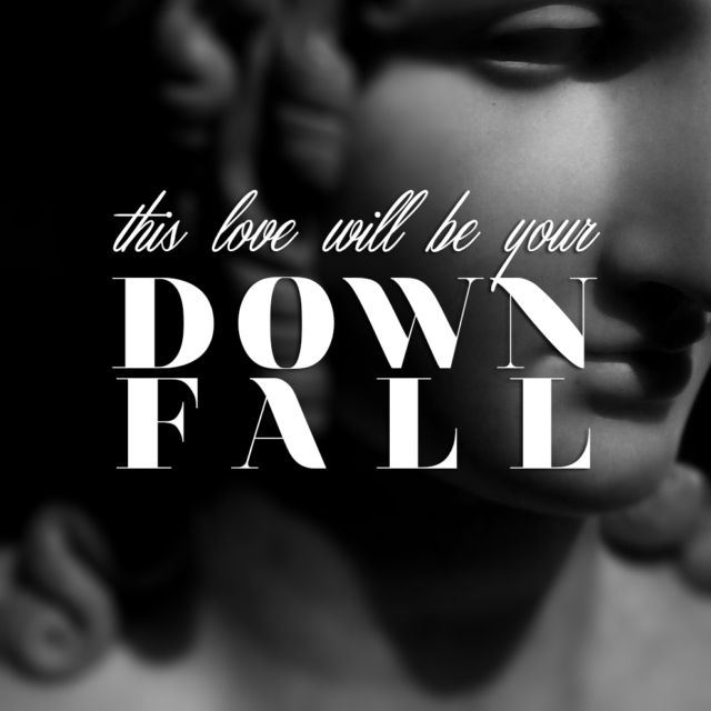 This Love Will Be Your Downfall
