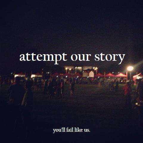 attempt our story, you'll fail like us.