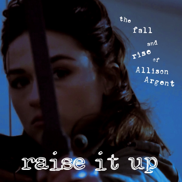 Raise It Up ~ The Fall and Rise of Allison Argent