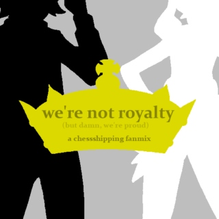 we aren't royalty
