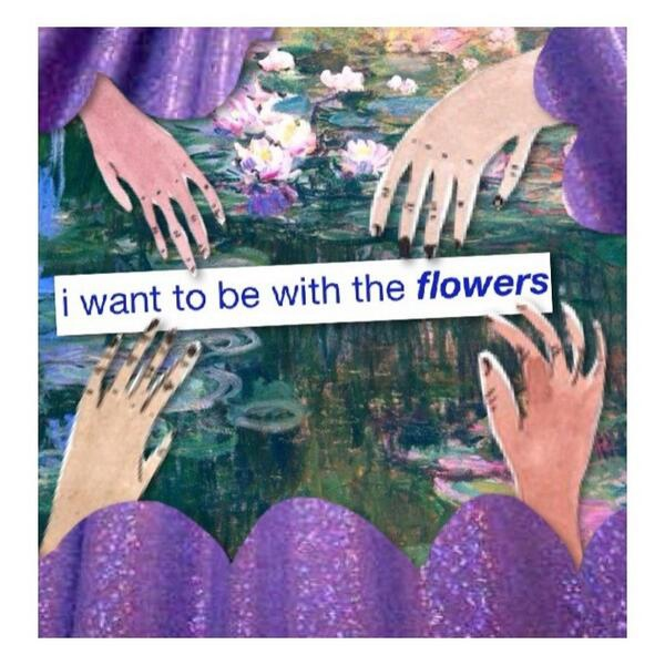 i want to be with the flowers