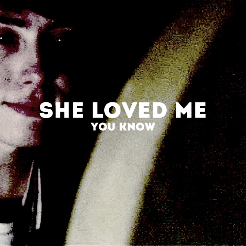 She loved me, you know.