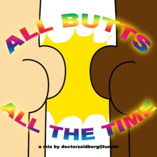 All Butts, All The Time