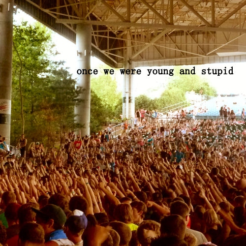 once we were young and stupid