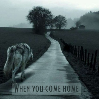 When you come home.