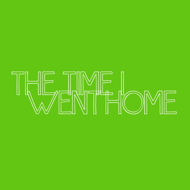 The Time I Went Home