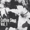 Coffee Shop: Vol. 1
