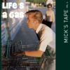Mick's Tape Vol. 6:  Life's A Gas