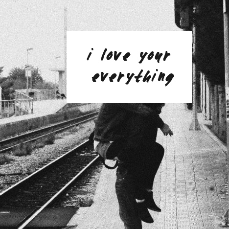 i love your everything.