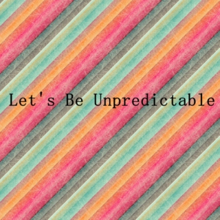 let's be unpredictable