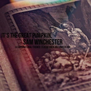 It's the Great Pumpkin, Sam Winchester.