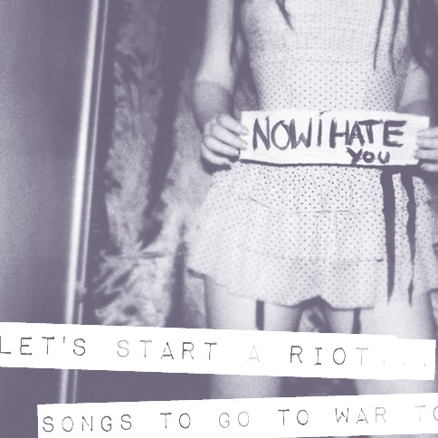 Let's Start a Riot: Songs To Go To War To
