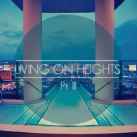 Living On Heights Pt. 3