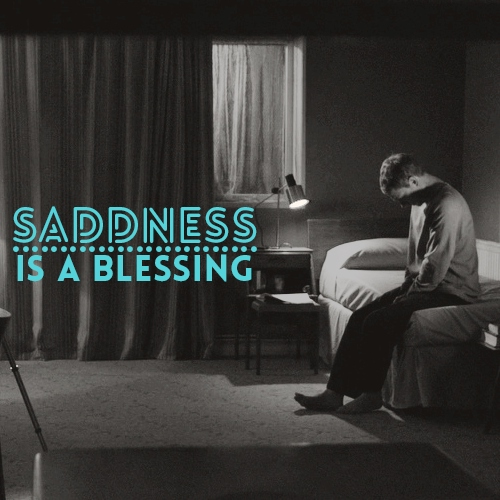 Sadness is a blessing