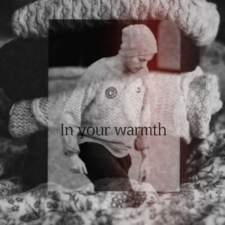 In your warmth