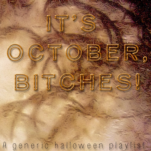 It's October Bitches!