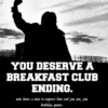 ♔you deserve a breakfast club ending♔