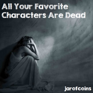 All Your Favorite Characters Are Dead