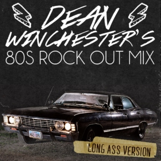 Dean Winchester's 80s Rock Out Mix