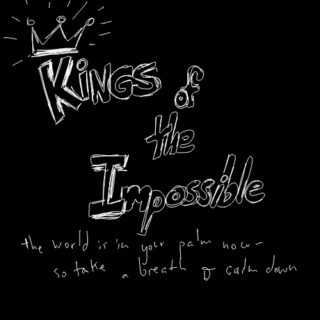 (we were) kings of the impossible