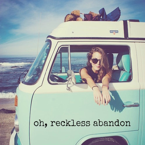 oh, reckless abandon