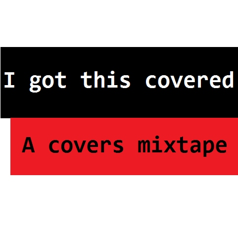 """I got this covered"" a covers mixtape"