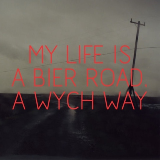 My life is a bier road, a wych way