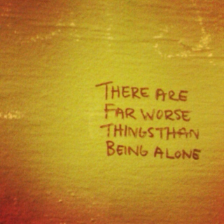There are far worse things than being alone