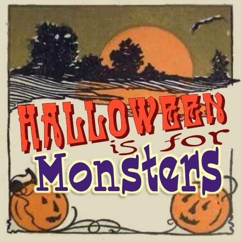 Halloween Is For Monsters