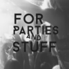 For Parties and Stuff