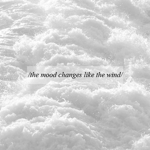 the mood changes like the wind