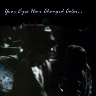 Your Eyes Have Changed Color...