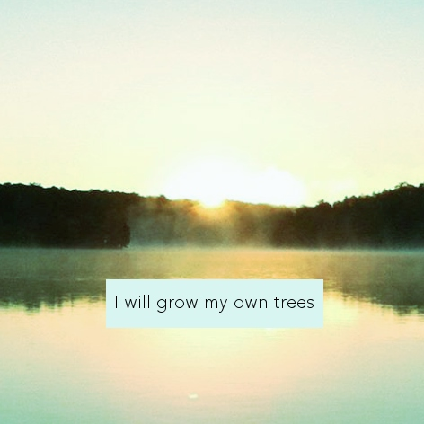 i will grow my own trees