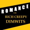 Romance for Rich Creepy Dimwits