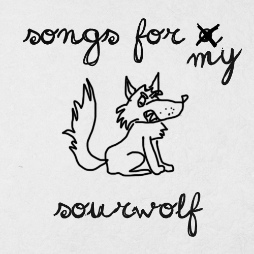 Songs for my Sourwolf