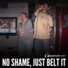 No Shame, Just Belt It
