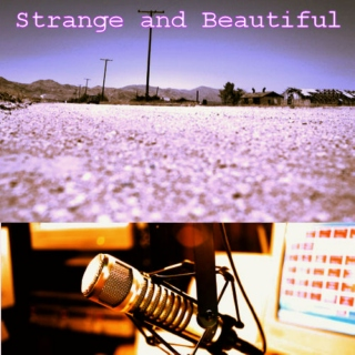 Strange and Beautiful (a Welcome to Night Vale mix)