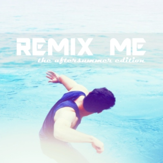 REMIX ME; the aftersummer edition