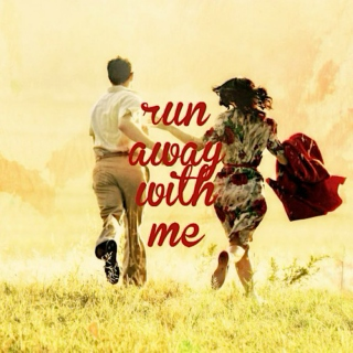 run away with me?