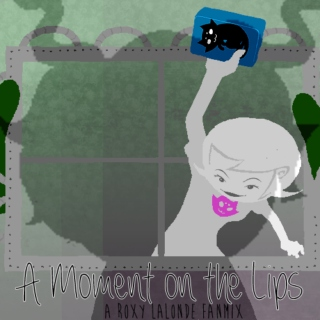 A Moment on the Lips [Roxy Lalonde Fanmix]