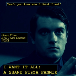 I Want It All: A Shane Pizza Fanmix (VGHS)