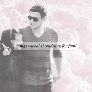 songs rachel should sing for finn