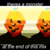 theres a monster at the end of this mix