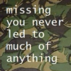 missing you never led to much of anything