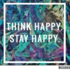 Think Happy Stay Happy