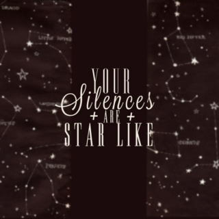 your silences are star like