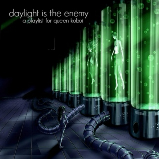daylight is the enemy