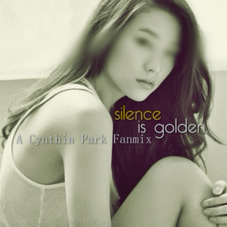 silence is golden. | a Cynthia Park fanmix